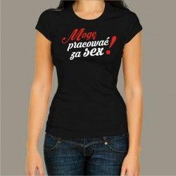 Koszulka damska - Mogę pracować za seks!