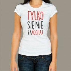 Koszulka - Tylko się nie zakochaj