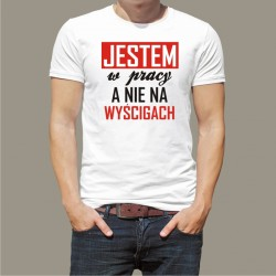 Koszulka - Jestem w pracy nie na wyścigach