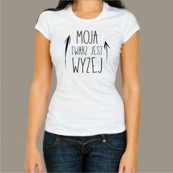 Koszulka - Moja twarz jest wyżej