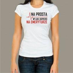 Koszulka damska - Na prostą wyjdę dopiero na emeryturze