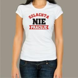 Koszulka damska - Szlachta nie pracuje