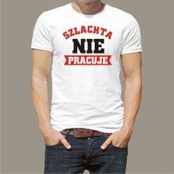 Koszulka męska - Szlachta nie pracuje