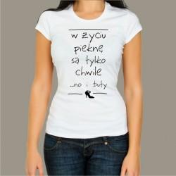 Koszulka - W życiu piękne są...