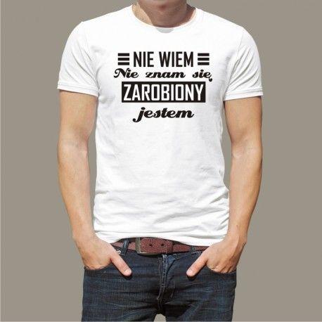 Koszulka - Nie wiem, nie znam się, zarobiony jestem