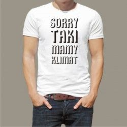 Koszulka - Sorry taki mamy klimat