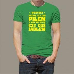 Koszulka - Wszyscy pytają czy coś piłem