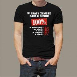 Koszulka męska - W pracy zawsze daję z siebie 100%