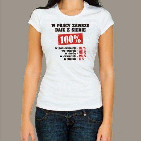 Koszulka damska - W pracy zawsze daję z siebie 100%